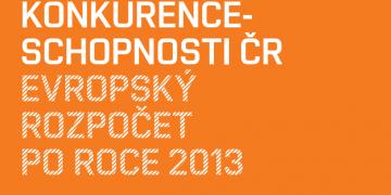 Cesta k posílení konkurenceschopnosti ČR - Evropský rozpočet po roce 2013
